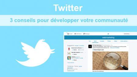 Twitter : 3 conseils pour développer votre communauté !