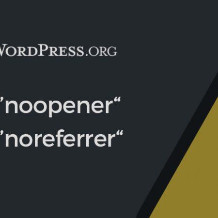 WordPress : rel=noopener, noreferrer : qu'est-ce que c'est ? Quels impacts ? Comment l'enlever ?