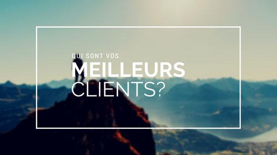 Qui sont vos meilleurs clients?