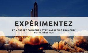 Expérimentez et montrez comment votre marketing augmente votre bénéfice