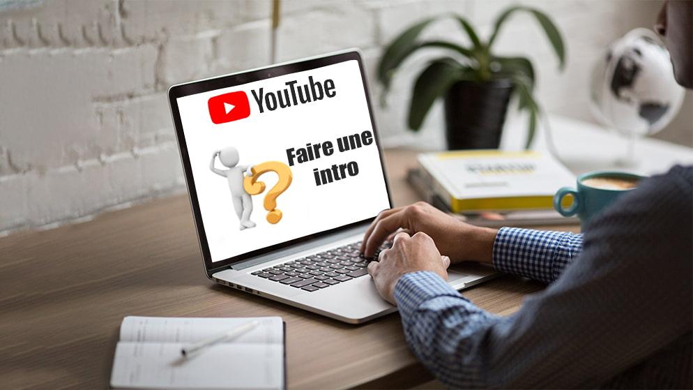 Faire une Intro YouTube : Conseils, Logiciels Gratuits & Exemples Professionnels